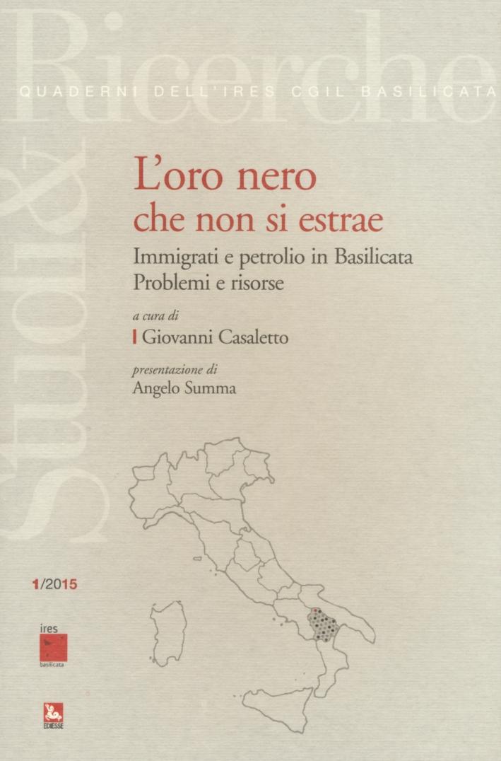L'oro nero che non si estrae. Immigrati e petrolio in Basilicata. Problemi e risorse