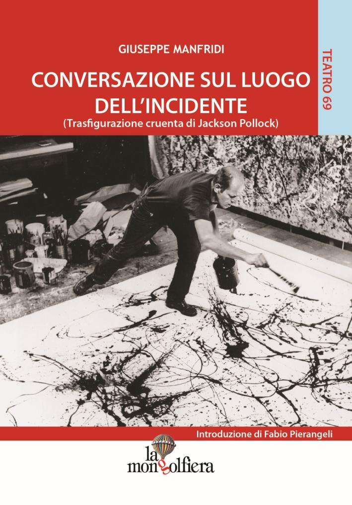 Conversazione sul luogo dell'incidente (trasfigurazione cruenta di Jackson Pollock)