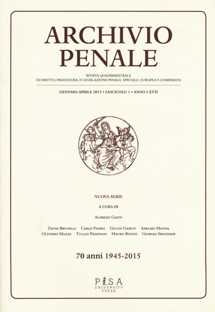 Archivio penale. Rivista quadrimestrale di diritto, procedura e legislazione penale, speciale, europea e comparata (2015). Vol. 1
