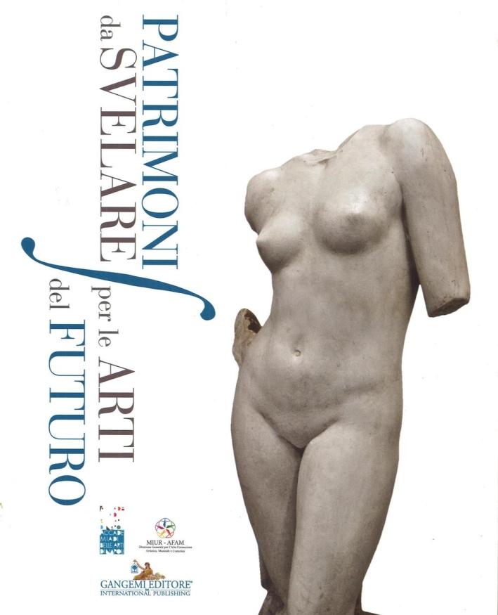 Patrimoni Da Svelare per le Arti del Futuro. Primo Convegno di Studi sulla Salvaguardia dei Beni Culturali delle Accademie di Belle Arti di Italia