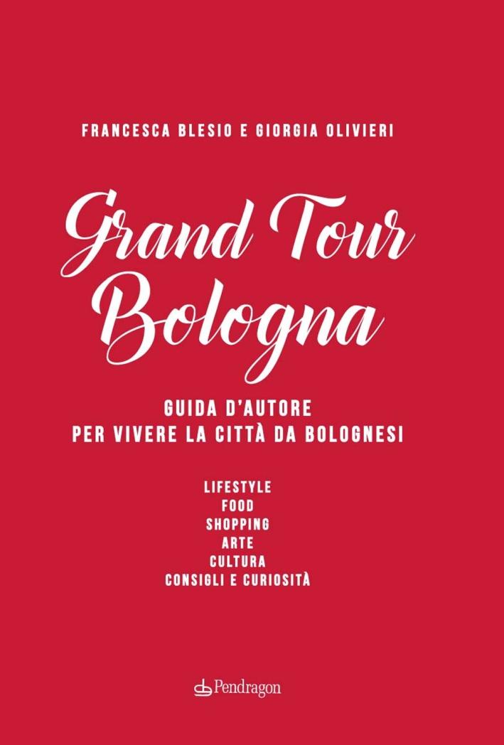Grand Tour Bologna. Guida d'Autore per Vivere la Città Da Bolognesi