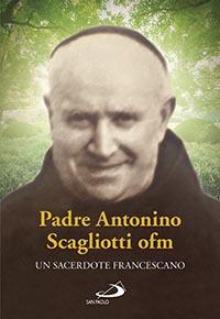 Padre Antonio Scagliotti, ofm. Un sacerdote francescano
