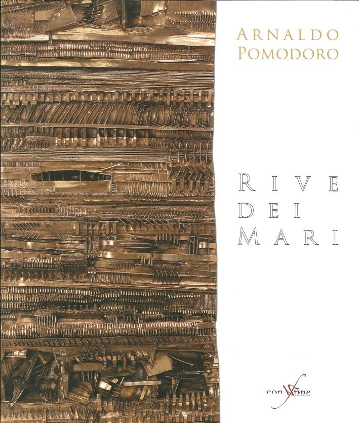 Arnaldo Pomodoro. Rive dei Mari