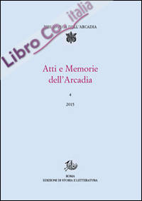 Atti e memorie dell'Arcadia (2015). Vol. 4