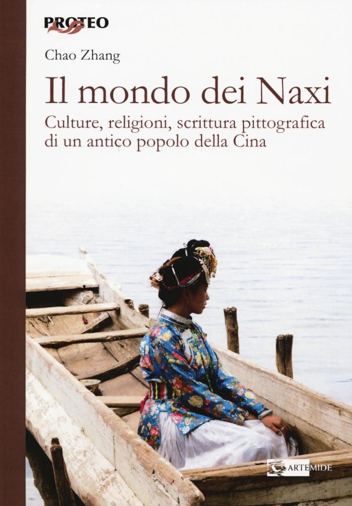 Il Mondo dei Naxi. Culture, Religioni, Scrittura Pittografica di un Antico Popolo delle Cina