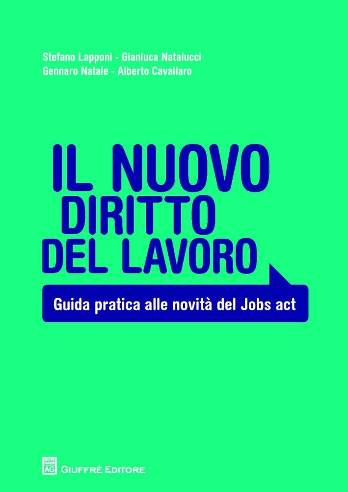 Il nuovo diritto del lavoro. Guida pratica alle novità del jobs act