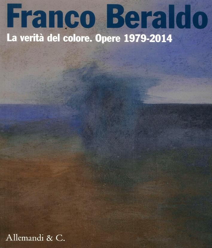 Franco Beraldo. La Verità del Colore. Opere (1979-2014)