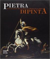 Pietra dipinta. Tesori nascosti del '500 e del '600 da una collezione privata milanese.