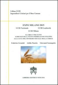 Expo Milano 2015. Il cibo è per tutti. Agricoltura e nuovo modello di sviluppo alla luce del pensiero sociale della Chiesa
