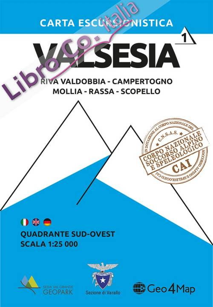 Carta escursionistica Valsesia quadrante Sud Ovest. Riva Valdobbia, Campertogno, Mollia, Rassa, Scopello. Ediz. italiana, inglese e tedesca. Vol. 1