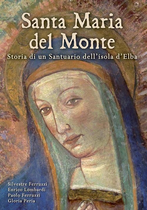 Santa Maria del Monte. Storia di un santuario dell'isola d'Elba