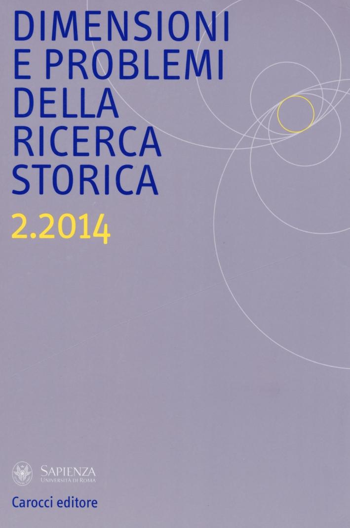 Dimensioni e problemi della ricerca storica. Rivista del Dipartimento di storia moderna e contemporanea dell'Università degli studi di Roma «La Sapienza» (2014). Vol. 2