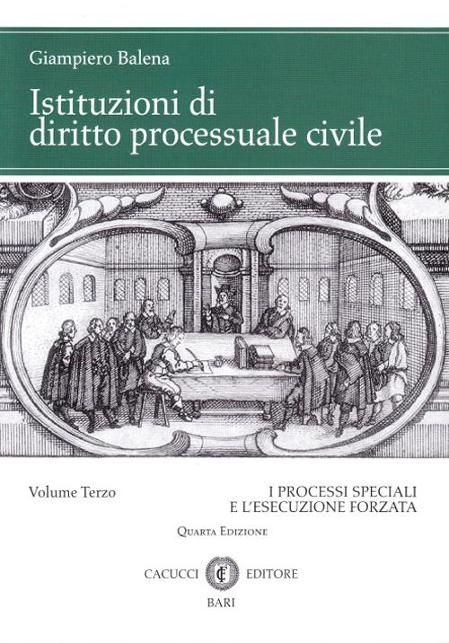 Istituzioni di diritto processuale civile. Vol. 3: I processi speciali e l'esecuzione forzata