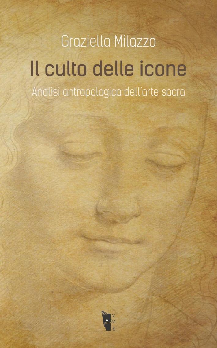 Il culto delle icone. Analisi antropologica dell'arte sacra.