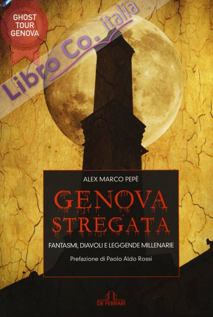 Genova Stregata. Fantasmi, Diavoli e Leggende millenarie.
