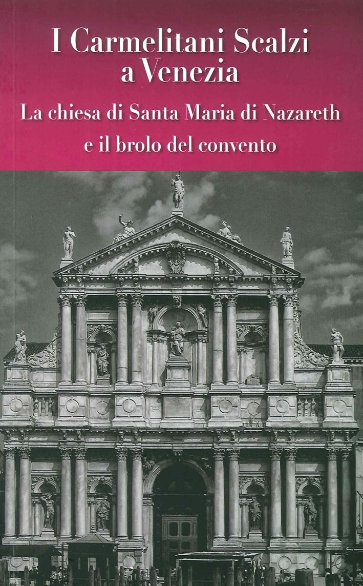 I carmelitani scalzi a Venezia. La chiesa di Santa Maria di Nazareth e il brolo del convento.