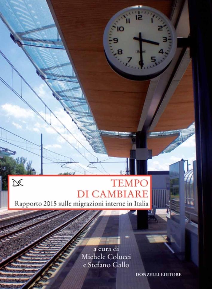 Tempo di cambiare. Rapporto 2015 sulle migrazioni interne in Italia.