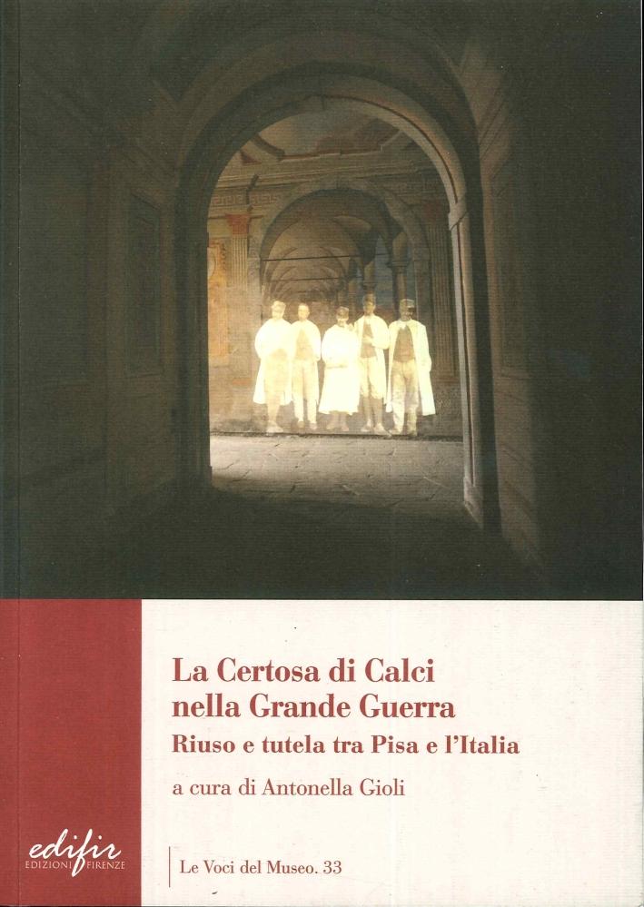 La Certosa di Calci nella Grande Guerra. Riuso e Tutela tra Pisa e l'Italia.