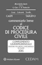 Commentario breve al codice di procedura civile. Complemento giurisprudenziale. Edizione per prove concorsuali ed esami 2015