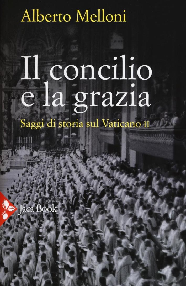 Il Concilio e la Grazia. Saggi di Storia sul Vaticano II.