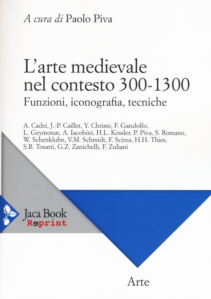 L'Arte Medievale nel Contesto. 300 - 1300. Funzioni, Iconografia, Tecniche