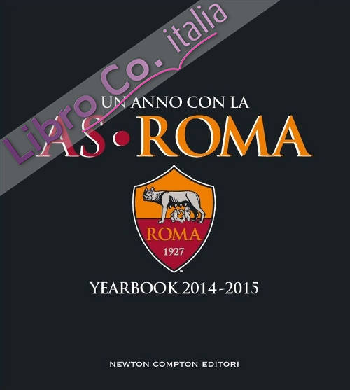 Un anno con la AS Roma. Yearbook 2014-2015.