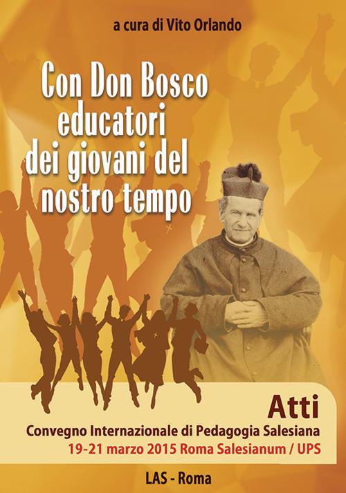 Con don Bosco educatori dei giovani del nostro tempo. Atti Convegno internazionale di pedagogia salesiana (Roma, 19-21 marzo)