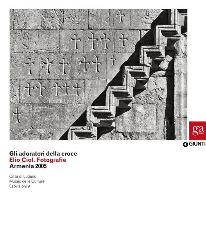 Gli Adoratori della Croce. Elio Ciol. Fotografie. Armenia 2005