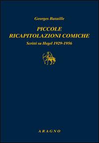 Piccole ricapitolazioni comiche. Scritti su Hegel 1929-1956