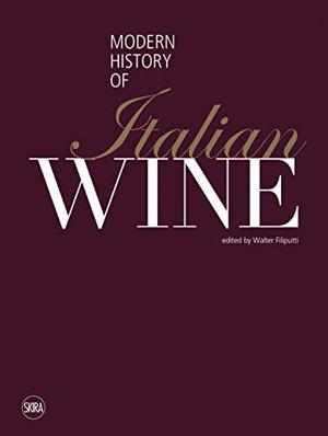 The modern history of italian wine. Ediz. illustrata