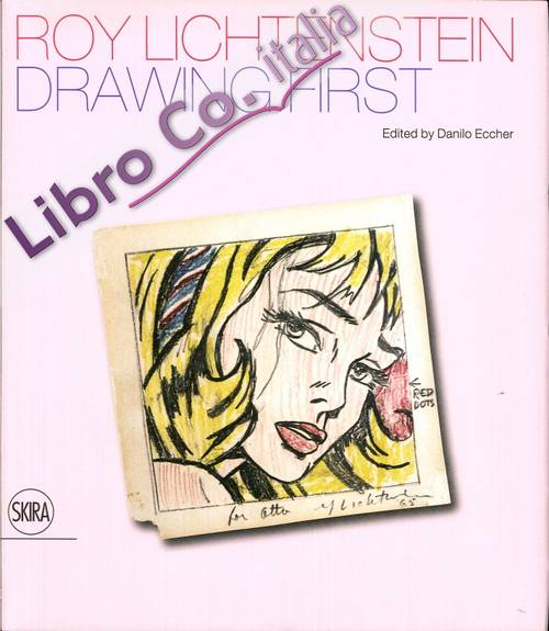 Roy Lichtenstein. Drawing First. 50 Years of Works On Paper