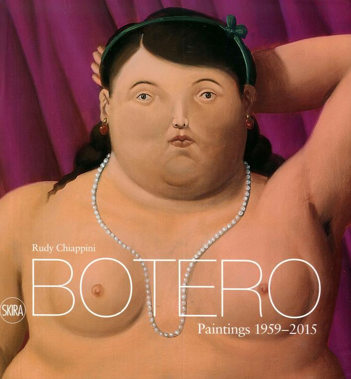 Fernando Botero. Paintings 1959-2015.