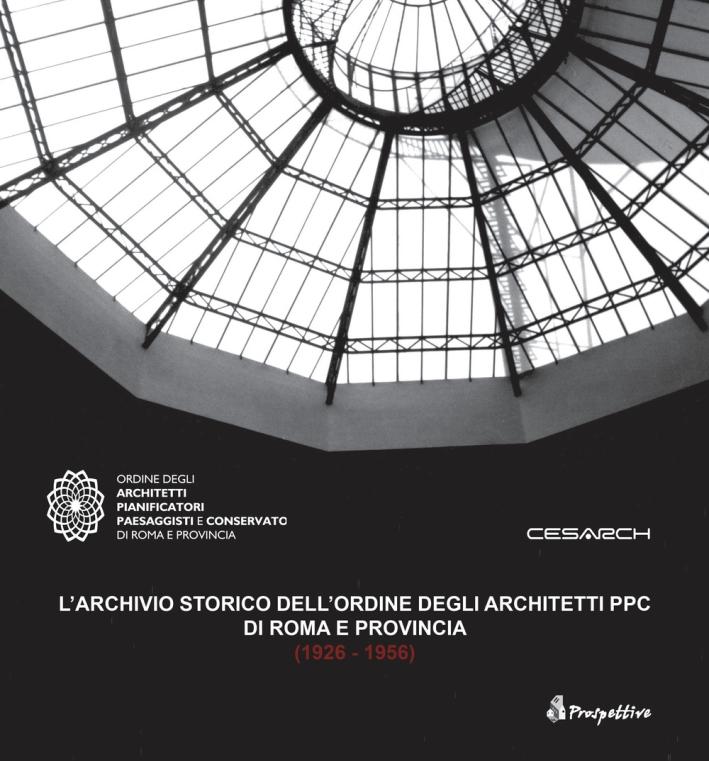 L'Archivio Storico dell'Ordine degli Architetti Ppc di Roma e Provincia (1926 -1956)