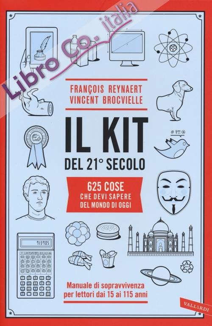 Il kit del 21º secolo. 625 cose che devi sapere del mondo di oggi. Manuale di sopravvivenza per lettori dai 15 ai 115 anni