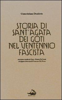 Storia di Sant'Agata dei Goti nel ventennio fascista. Con lettere inedite di Oscar Renato De Lucia e la figura ritrovata di Francesco De Prisco