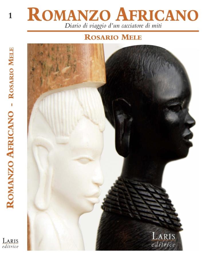 Romanzo africano. Diario di viaggio d'un cacciatore di miti