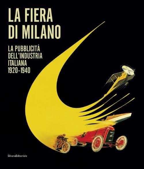 La Fiera di Milano. La pubblicità dell'industria italiana 1920-1940