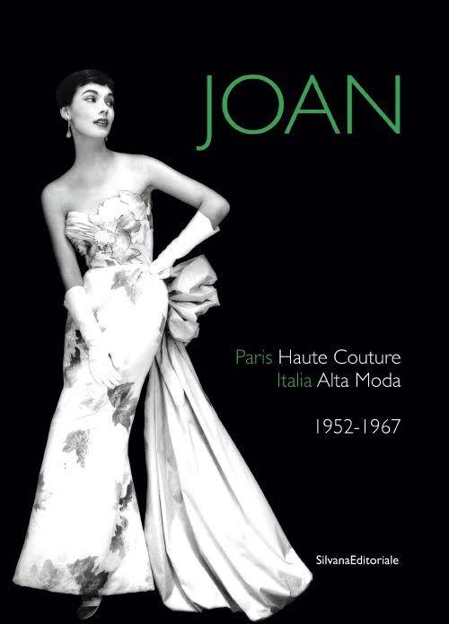 Joan. Paris Haute Couture. Italia Alta Moda 1952-1967