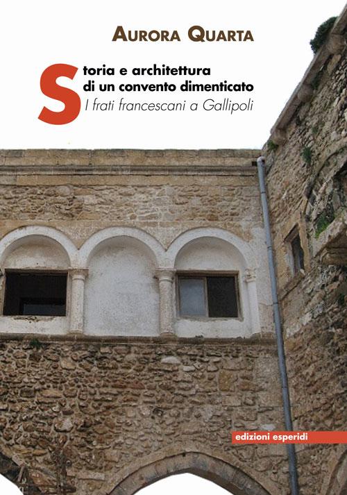 Storia e architettura di un convento dimenticato. I frati francescani a Gallipoli