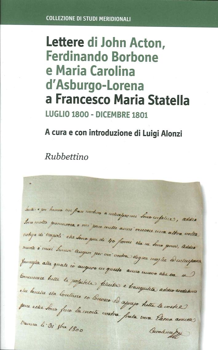 Lettere di John Acton, Ferdinando di Borbone e Maria Carolina d'Asburgo-Lorena a Francesco Maria Statella (Luglio 1800-Dicembre 1801)