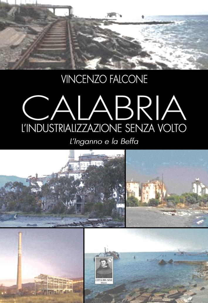 Calabria l'industrializzazione senza volto. L'inganno e la beffa