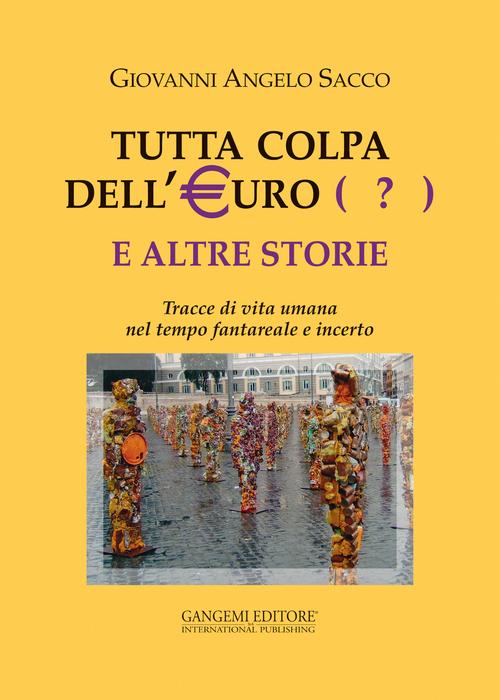 Tutta colpa dell'euro (?) e altre storie. Tracce di vita umana nel tempo fantareale e incerto