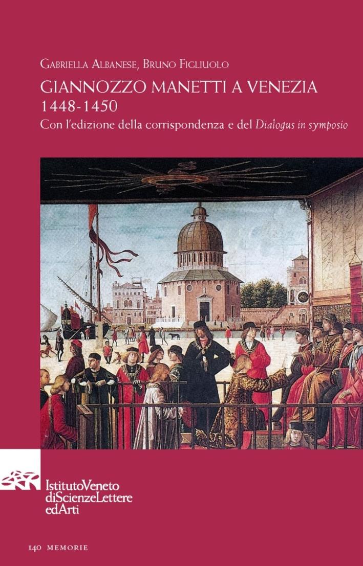 Giannozzo Manetti a Venezia 1448-1450. Con l'edizione della corrispondenza e del «Dialogus in symposio». Testo italiano e latino