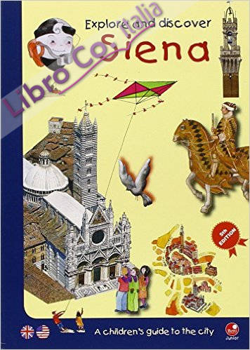 Explore and discover Siena. A guidebook to the city especially for children