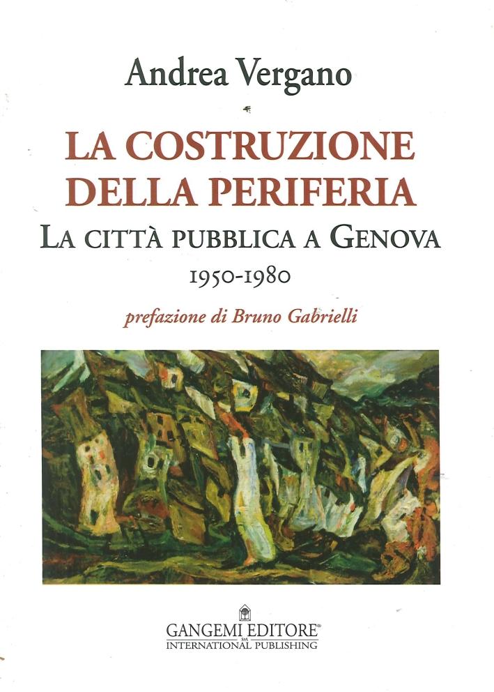 La Costruzione della Periferia. La Città Pubblica a Genova (1950-1980)