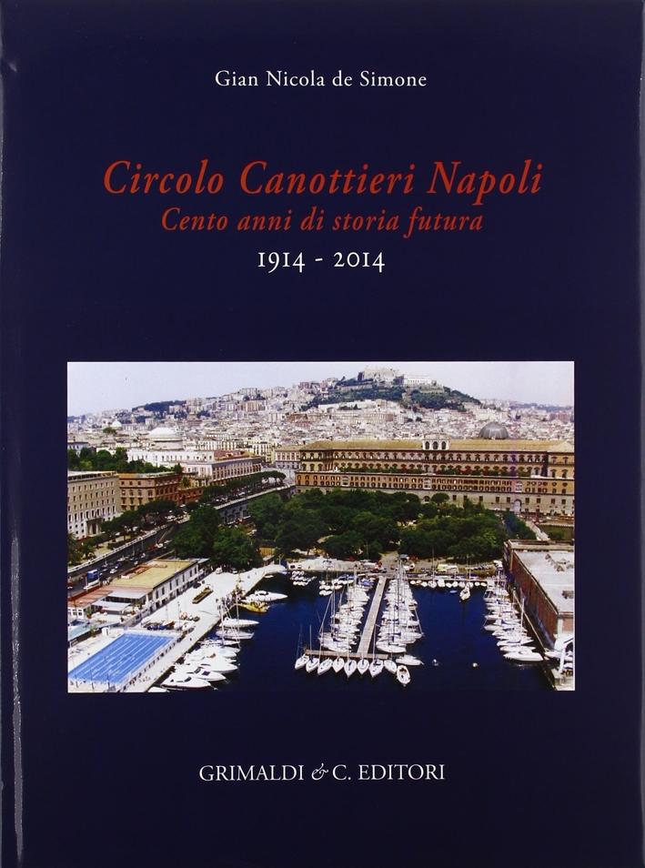 Circolo canottieri Napoli. Cento anni di storia futura (1914-2014)