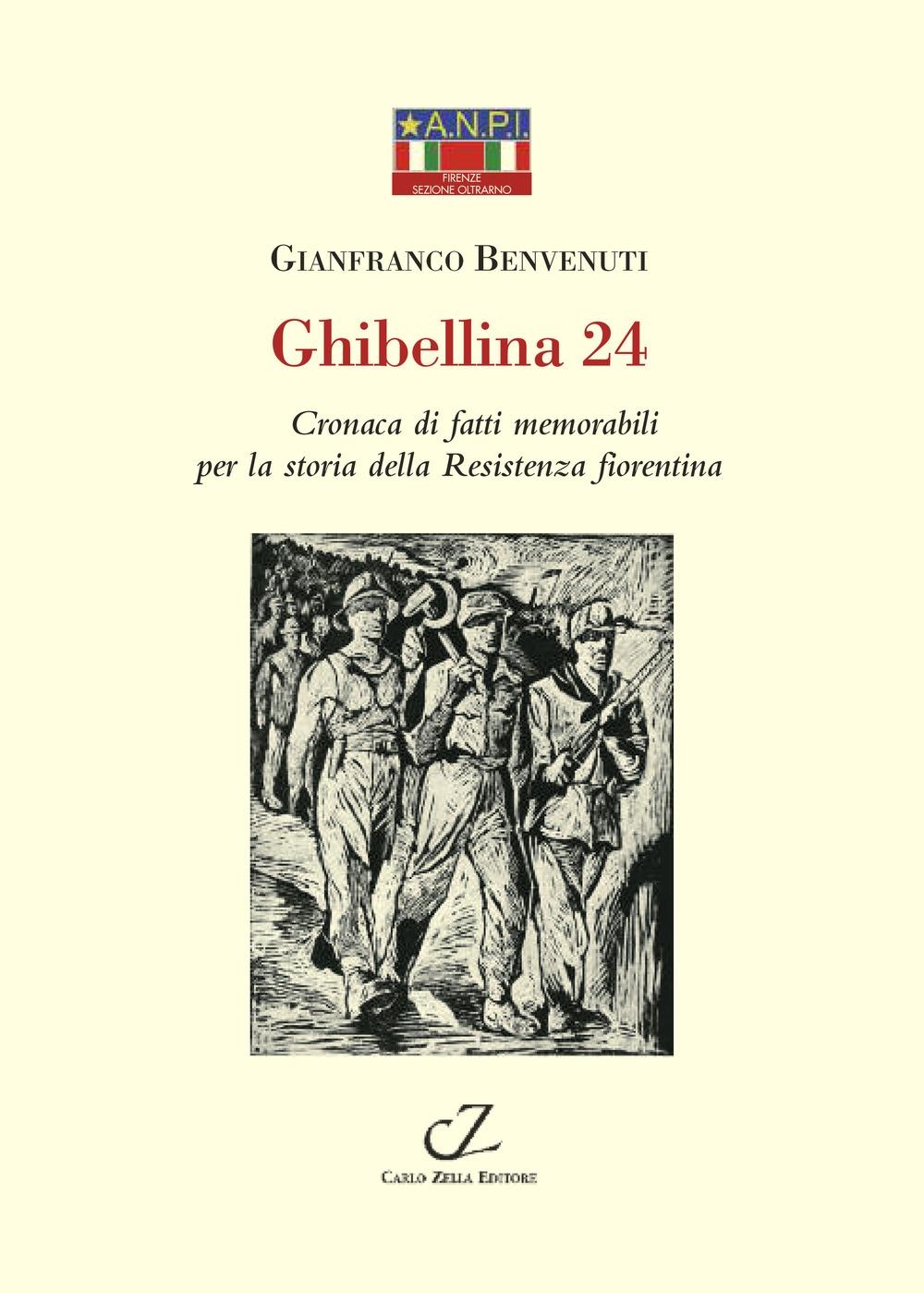 Ghibellina 24. Cronaca di fatti memorabili per la storia della Resistenza fiorentina