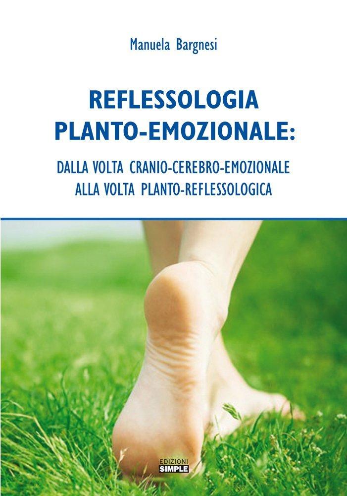 Reflessologia Planto-Emozionale. Dalla Volta Cranio-Cerebro-Emozionale alla Volta Planto-Reflessologica