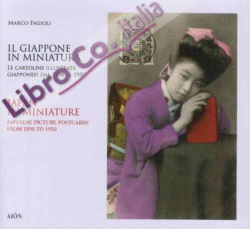 Il Giappone in Miniatura. Le cartoline illustrate giapponesi dal 1898 al 1950. Japan In Miniature. Japanese Picture Postcards from 1898 to 1950