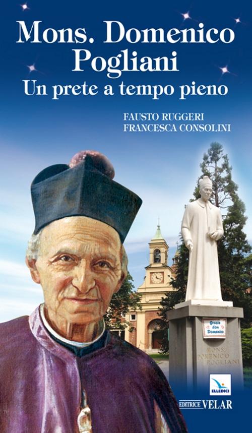 Mons. Domenico Pogliani. Un prete a tempo pieno